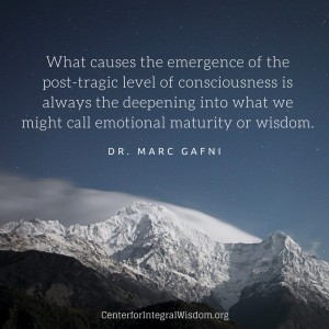 Dr. Marc Gafni: What causes the emergence of the post-tragic level of consciousness is always the deepening into what we might call emotional maturity or wisdom.