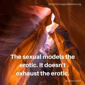 The sexual models the erotic. It doesn't exhaust the erotic. Dr. Marc Gafni