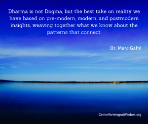 Marc Gafni - DDharma is not Dogma, but the best take on reality we have based on pre-modern, modern, and postmodern insights, weaving together what we know about the patterns that connect.