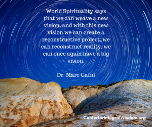 Marc Gafni - World Spirituality says that we can weave a new vision, and with this new vision we can create a reconstructive project, we can reconstruct reality, we can once again have a big vision.