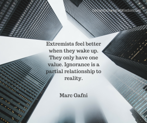 Marc Gafni - Extremists feel better when they wake up. They only have one value. Ignorance is a partial relationship to reality.