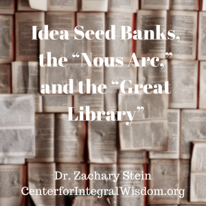 "Idea Seed Banks, the ""Nous Arc,"" and the ""Great Library"""