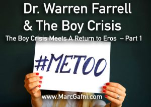Warren Farrell, Dr. Marc Gafni, A return to eros, #metoo